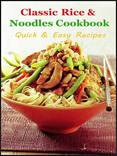 Classic rice and noodles cookbook quick and easy recipes free classic rice and noodles cookbook quick and easy recipes forumfinder Images