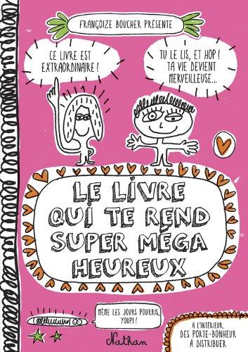 Le livre qui te rend super méga heureux par Françoize Boucher
