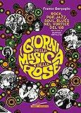 I giorni della musica e delle rose. Rock, pop, jazz, soul, blues nel vortice del '68