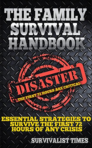 Survival Guide: Essential Strategies For Surviving The First 72 Hours of Any Disaster (survivalist series, survival guide, prepper survival, survivalist ... survivalist ebook, family survival guide)