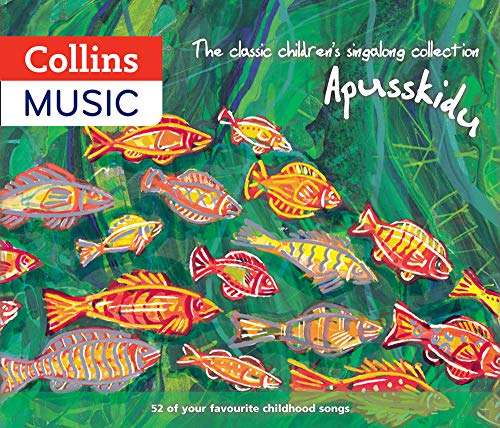 The classic children's singalong collection: Apusskidu: 52 of Your Favourite Childhood Songs: Nursery Rhymes, Song-Stories, Folk Tunes, Pop Hits, Musicals and Music Hall Classics -
