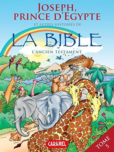 En ligne Joseph, Prince d'Egypte et autres histoires de la Bible: L'Ancien Testament (Bible pour enfants t. 5) pdf ebook