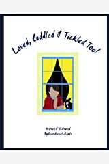 Loved, Cuddled & Tickled Too! Paperback