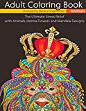Adult Coloring Book Animals: The Ultimate Stress Relief with Animals, Henna Flowers and Mandala Designs