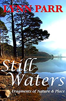 Still Waters: Fragments of Nature & Place by [Parr, Lynn ]
