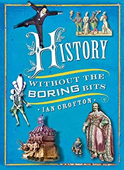 History without the Boring Bits: A Curious Chronology of the World by [Crofton, Ian]