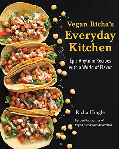 Vegan Richa's Everyday Kitchen: Epic Anytime Recipes with a World of Flavor (English Edition)