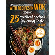 Chinese cuisine for beginners with recipes in WOK.: Cookbook: 25 excellent recipes for every taste. (English Edition)