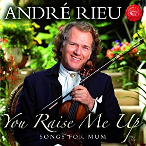 Andre Rieu - You Raise Me Up: Songs for Mum