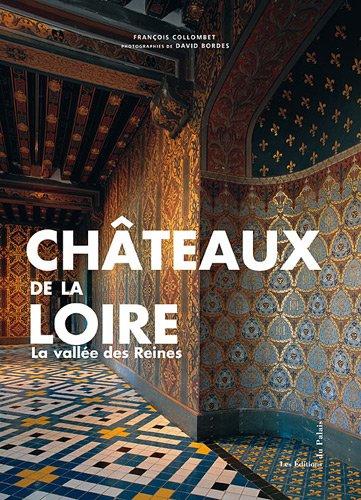 Châteaux de la Loire : La vallée des Reines par François Collombet