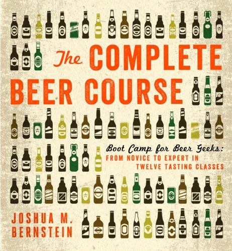 The Complete Beer Course: Boot Camp for Beer Geeks: From Novice to Expert in Twelve Tasting Classes di Joshua M. Bernstein