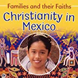 Christianity in Mexico (Families & Their Faiths)