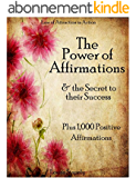 Affirmations: The Power of Affirmations & The Secret to Their Success - Plus 1,000 Positive Affirmations to Transform Any Area of Your Life (Law of Attraction in Action Book 2) (English Edition)