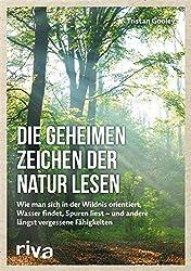 Die geheimen Zeichen der Natur lesen: Wie man sich in der Wildnis orientiert, Wasser findet, Spuren liest - und andere längst vergessene Fähigkeiten (German Edition)