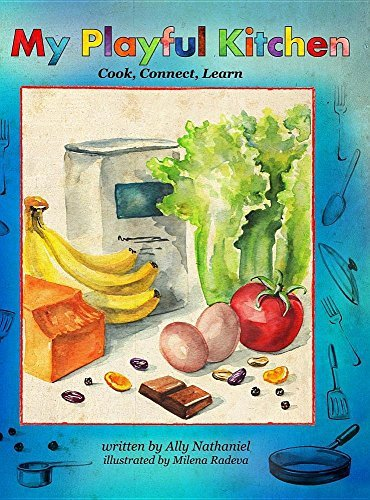 Portada del libro My Playful Kitchen: Cook, Connect, Learn by Ally Nathaniel (2016-01-06)