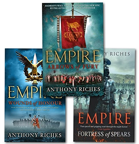 Empire Series Collection 3 Books Set By Anthony Riches, (Historical Fiction Novels - Wounds Of Honour, Arrows Of Fury, Fortress Of Spear) -