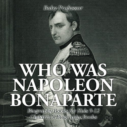 Who Was Napoleon Bonaparte - Biography Books for Kids 9-12 | Children's Biography Books