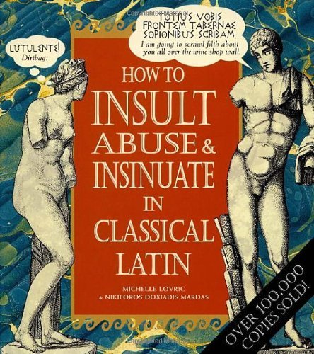 How to Insult, Abuse and Insinuate in Classical Latin [Hardcover] by NIKIFOROS DOXIADIS MARDAS' 'MICHELLE LOVRIC (1998-05-03)