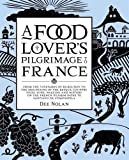 A Food Lover's Pilgrimage to France: From the Vineyards of Burgundy to the Mountains of the Basque Country: Food, Wine, Walking and History on the French Pilgrim Paths to Santiago De Comp