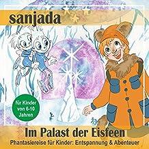 Im Palast der Eisfeen: Phantasiereise für Kinder - Entspannung & Abenteuer (Sanjada)