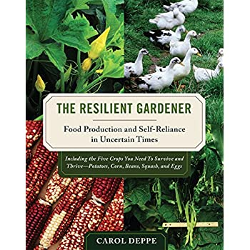 The Resilient Gardener : Food Production and Self-Reliance in Uncertain Times