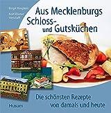 Aus Mecklenburgs Schloss- und Gutsküchen: Die schönsten Rezepte von damals und heute