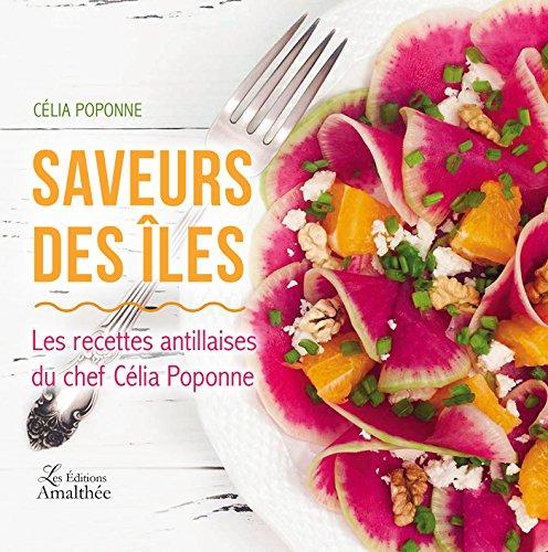 Saveurs des îles - Les recettes antillaises du chef Célia Poponne