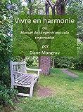 Vivre en harmonie: Manuel du citoyen écono-colo responsable...