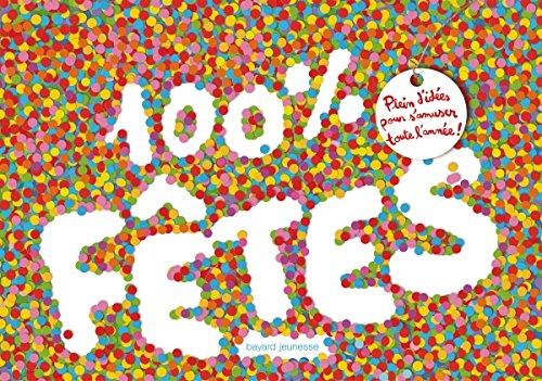 100 % ftes - Plein d'ides pour s'amuser toute l'anne