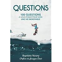 QUESTIONS: 100 Questions à vous poser pour vivre une vie incroyable