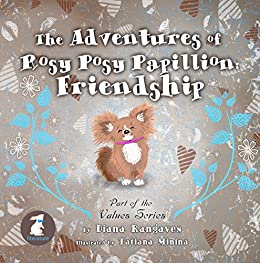 The Adventures of Rosy Posy Papillon: Friendship (Part of the Value Series Book 1) (English Edition) di [Rangaves, Diana]