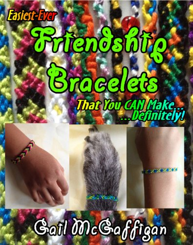 Easiest-Ever Friendship Bracelets That You Can Make.Definitely! (English Edition)