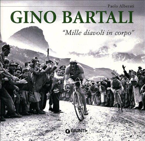 Gino Bartali. «Mille diavoli in corpo» di Paolo Alberati