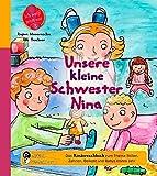 Unsere kleine Schwester Nina - Das Kindersachbuch zum Thema Stillen, Zahnen, Beikost und Babys erstes Jahr (Ich weiß jetzt wie!)