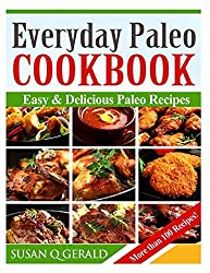 Everyday Paleo Cookbook: Easy & Delicious Paleo Recipes! (More than 100 Recipes) by Susan Q Gerald (2014-02-05)