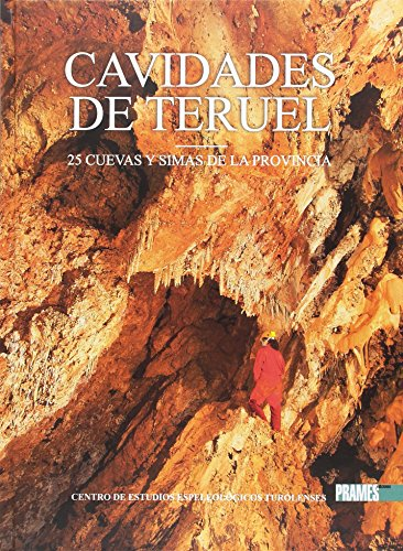 Cavidades de Teruel: 25 Cuevas y simas de la provincia por CENTRO DE ESTUDIOS ESPELEOLÓGICOS TUROLENSES