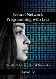Neural Network Programming with Java: Simple Guide on Neural Networks (English Edition)