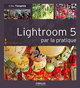Lightroom 5 par la pratique par [Theophile, Gilles]