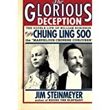 The Glorious Deception: The Double Life of William Robinson, aka Chung Ling Soo, the Marvelous Chinese Conjurer by Jim Steinmeyer (2006-04-11)