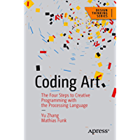 Coding Art: The Four Steps to Creative Programming with the Processing Language (Design Thinking) (English Edition)