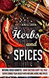 DISCOVER:: The Natural Benefits of Herbs and SpicesA Complete Guide for using Herbal Remedies to Improve Your HealthThis book contains a brief overview of over 20 herbs and spices that are commonly used in many cuisines found around the world.  The b...
