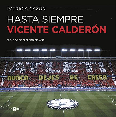Hasta siempre, Vicente Calderón por Patricia Cazón