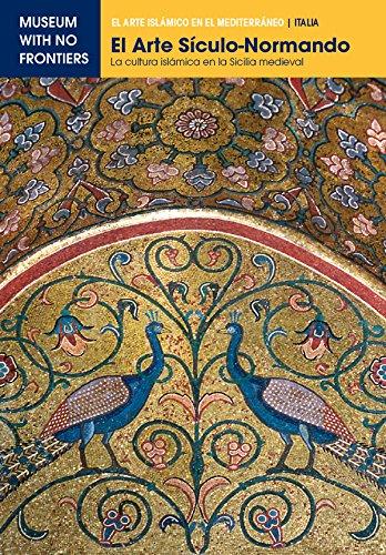 El Arte Sículo-Normando. La cultura islámica en la Sicilia medieval: 1 (El Arte Islámico en el Mediterráneo) por Nicola Giuliano Leone