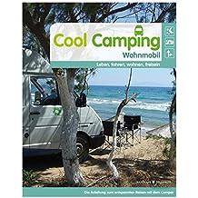 Cool Camping Wohnmobil: leben, fahren, wohnen, frei sein. Wohnmobil Reiseführer Europa | Camping Touren | Campingführer