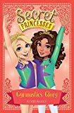 Gymnastics Glory: Book 11 (Secret Princesses)