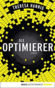 Die Optimierer: Roman (German Edition) by [Hannig, Theresa]