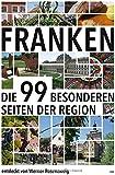 Franken: Die 99 besonderen Seiten der Region - Werner Rosenzweig