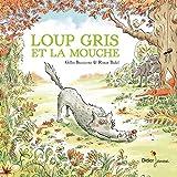 Loup gris et la mouche   Bizouerne, Gilles (1978-....). Auteur