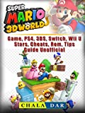 Super Mario 3D World Game, PS4, 3DS, Switch, Wii U, Stars, Cheats, Rom, Tips, Guide Unofficial (English Edition)