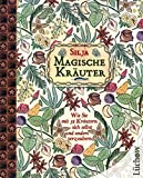 Magische Kräuter: Wie Sie mit 52 Kräutern sich selbst und andere verzaubern - Silja